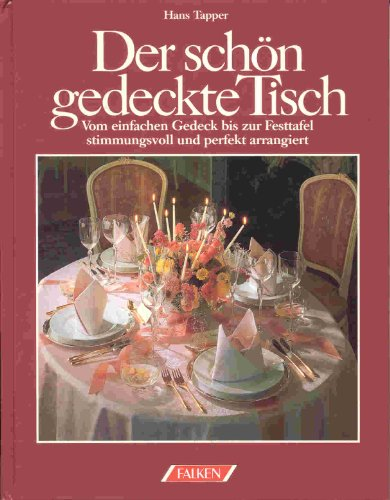 Tapper, Hans (Verfasser): Der schön gedeckte Tisch : [vom einfachen Gedeck bis zur Festtafel stimmungsvoll u. perfekt arrangiert]. Hans Tapper [Nachaufl.]