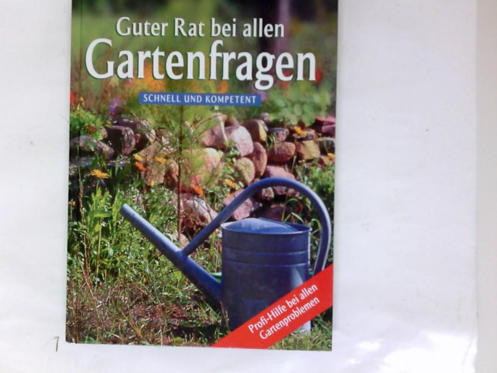 Guter Rat bei allen Gartenfragen : schnell und kompetent ; [Profi-Hilfe bei allen Gartenproblemen]