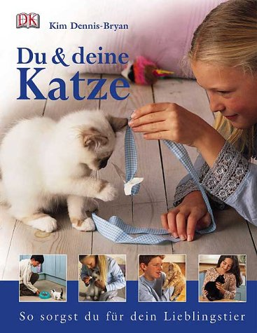 Du & deine Katze : so sorgst du für dein Lieblingstier. Kim Dennis-Bryan. [Übers.: Heike Schmidt-Röger]