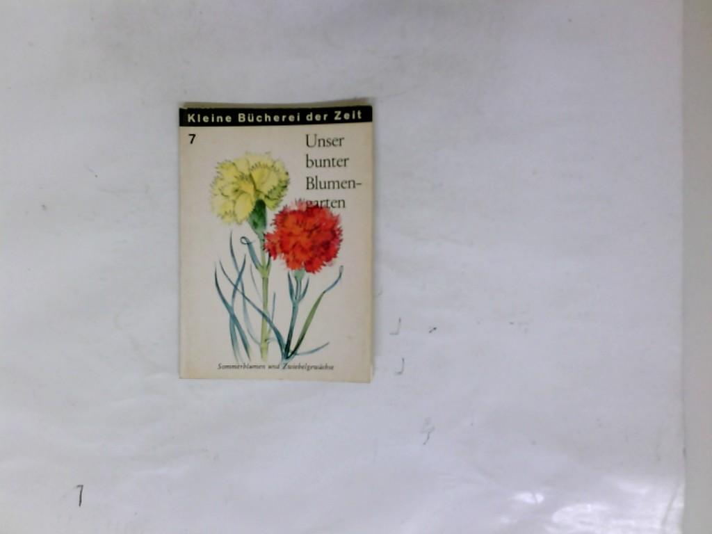 Unser bunter Blumengarten Sommerblumen und Zwiebelgewächse