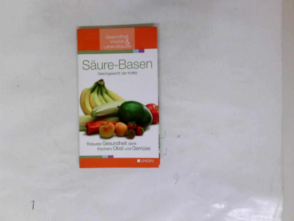 Säure-Basen : Gleichgewicht der Kräfte, robuste Gesundheit dank frischem Obst und Gemüse (Gesundheit, Vitalität & Lebensfreude)