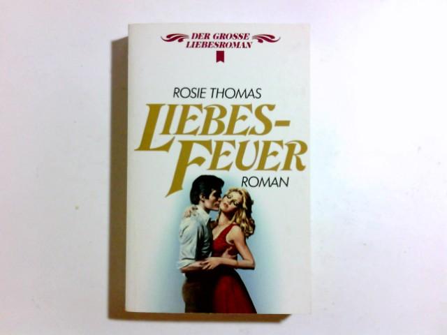 Liebesfeuer : Roman. [Dt. Übers. von Uschi Gnade], [Heyne-Bücher / 28] Heyne-Bücher : 28, Der grosse Liebesroman ; Nr. 142 Dt. Erstausg.