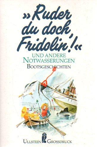 """""""Ruder du doch, Fridolin!"""" und andere Notwasserungen : Bootsgeschichten. hrsg. von Margarethe F. Dammer, Ullstein ; Nr. 40108 : Ullstein-Grossdruck"""