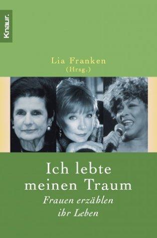 Ich lebte meinen Traum : Frauen erzählen ihr Leben. Lia Franken (Hrsg), Knaur ; 62730 Vollst. Taschenbuchausg.