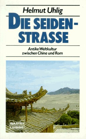 Die Seidenstrasse : antike Weltkultur zwischen China und Rom. Bastei-Lübbe-Taschenbuch ; Bd. 60267 : Fremde Länder