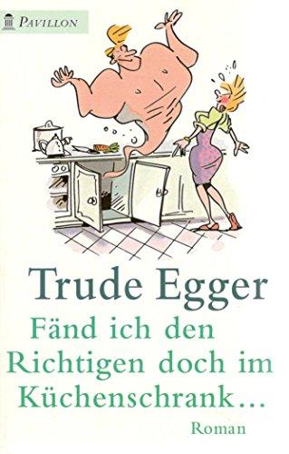 Fänd ich den Richtigen doch im Küchenschrank ... : Roman. [Pavillon / 02] Pavillon-Taschenbuch : 02 ; Nr. 0039