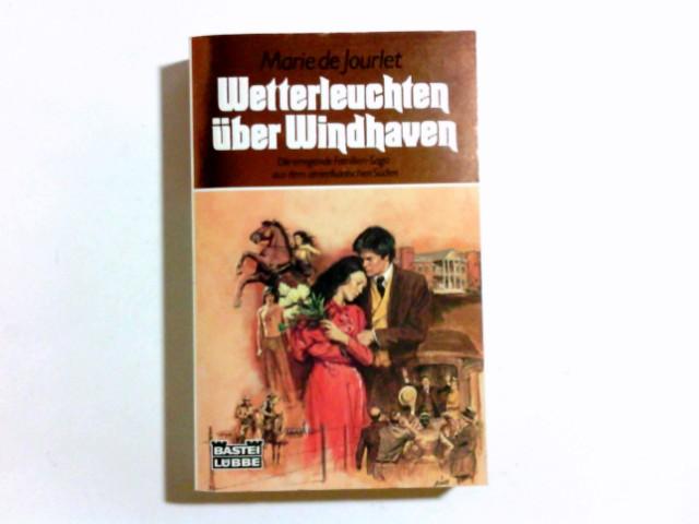 Wetterleuchten über Windhaven. Marie de Jourlet. Aus d. Amerikan. von Rosemarie Hundertmarck, Bastei-Lübbe-Taschenbuch ; Bd. 10135 : Allgemeine Reihe