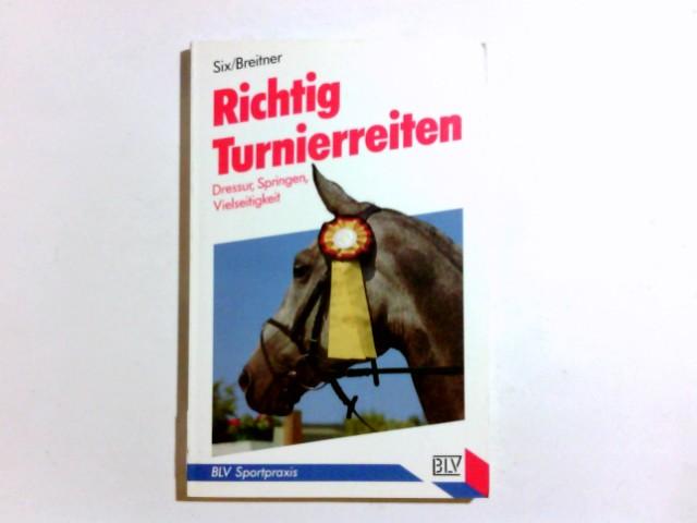 Richtig Turnierreiten : Dressur, Springen, Vielseitigkeit. ; Peter Breitner, BLV-Sportpraxis ; 235 [Neudr.]
