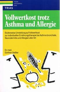 Vollwertkost trotz Asthma und Allergie : stufenweise Umstellung auf Vollwertkost zur individuellen Ernährungstherapie bei Asthma bronchiale, Neurodermitis und Allergien aller Art.