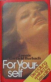 For yourself : d. Erfüllung weibl. Sexualität. Lonnie Garfield Barbach. [Übers. Wilhelm Thaler] 5. Aufl.