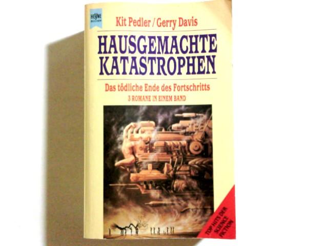 Hausgemachte Katastrophen : [das tödliche Ende des Fortschritts] ; drei Romane in einem Band. & Gerry Davis. [Dt. Übers. von Rolf Palm ...], [Heyne-Bücher / 6] Heyne-Bücher : 6, Heyne-Science-fiction & Fantasy ; Bd. 5066 : Top-Hits der Science-fiction Sonderausg.