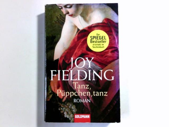 Fielding, Joy: Tanz, Püppchen, tanz : Roman. Dt. von Kristian Lutze, Goldmann ; 46536 Taschenbuchausg., 1. Aufl.