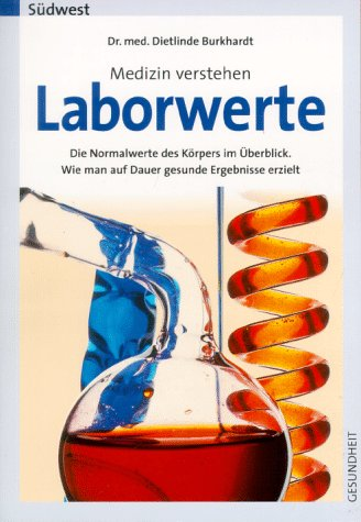 Laborwerte : Medizin verstehen ; die Normalwerte des Körpers im Überblick ; wie man auf Dauer gesunde Ergebnisse erzielt. Gesundheit