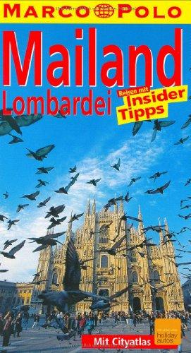 Mailand, Lombardei : Reisen mit Insider-Tipps ; [mit Cityatlas]. diesen Führer schrieb, Marco Polo 1., (6.), komplett neu erstellte Aufl.