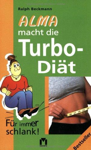 Alma macht die Turbo-Diät : [für immer schlank!]. [Ill.: Uwe Steinmeier] Orig.-Ausg.