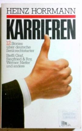 Karrieren : [12 Stories über deutsche Senkrechtstarter ; Steffi Graf, Siegfried & Roy, Werner Niefer und andere]. Bastei-Lübbe-Taschenbuch ; 60342 : Sachbuch Orig.-Ausg.