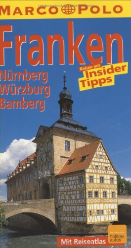 Franken : Nürnberg, Würzburg, Bamberg ; Reisen mit Insider-Tipps ; [mit Reiseatlas]. diesen Führer schrieben Michael und Edda Neumann-Adrian, Marco Polo