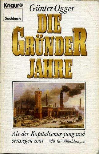Die Gründerjahre : als d. Kapitalismus jung u. verwegen war. Knaur ; 3778 : Sachbuch Vollst. Taschenbuchausg., 1. Aufl.