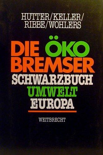 Die Ökobremser : Schwarzbuch Umwelt Europa. Hutter ... [5. Aufl.]