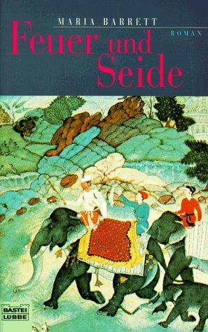 Feuer und Seide : [Roman]. Aus dem Engl. von Karin König, Bastei-Lübbe-Taschenbuch ; Bd. 12852 : Allgemeine Reihe