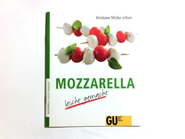 Mozzarella leicht gemacht. Kristiane Müller-Urban 1. Aufl.