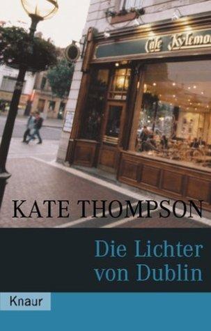 Thompson, Kate: Die Lichter von Dublin : Roman. Aus dem Engl. von Sonja Hauser, Knaur ; 62344 Vollst. Taschenbuchausg.