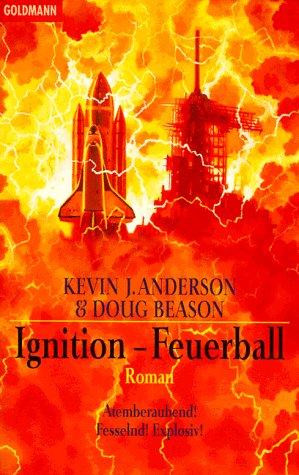 Ignition : Roman = Feuerball. & Doug Beason. Aus dem Amerikan. von Wolfgang Thon, Goldmann ; 43618 Dt. Taschenbuchausg.