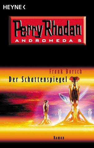Der Schattenspiegel : Roman. Perry Rhodan - Andromeda ; Bd. 5; [Heyne / 1] Heyne : 1, Heyne allgemeine Reihe ; Bd. 19005 Orig.-Ausg.