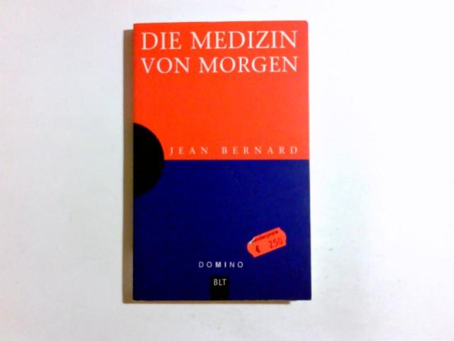 Bernard, Jean: Die Medizin von morgen. Aus dem Franz. von Kirsten Langbein, Domino ; Bd. 7; BLT ; 93007 Dt. Erstveröff.
