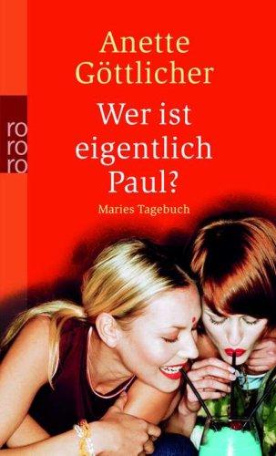 Wer ist eigentlich Paul? : Maries Tagebuch. Rororo ; 23518 Orig.-Ausg.
