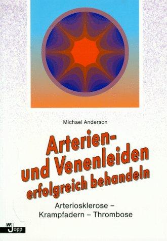Anderson, Michael: Arterien- und Venenleiden erfolgreich behandeln : Arteriosklerose - Krampfadern - Thrombose.