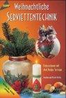 Weihnachtliche Serviettentechnik : Dekorationen mit Mod Podge. Servage[Schritt für Schritt erklärt] / Monika und Nicole Helbig 1. Aufl.