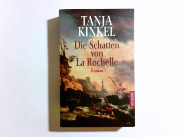 Kinkel, Tanja: Die Schatten von LaRochelle : Roman. Genehmigte Taschenbuchausg.