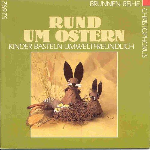 Rund um Ostern : Kinder basteln umweltfreundlich. Ursula Ritter 2. Aufl.