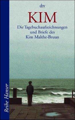 Kim : die Tagebuchaufzeichnungen und Briefe des Kim Malthe-Bruun. hrsg. von seiner Mutter Vibeke Malthe-Bruun. Aus dem Dän. von Karl Matter Ungekürzte Ausg.