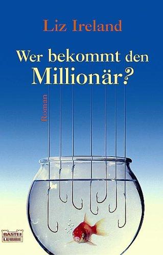 Wer bekommt den Millionär? : Roman. Ins Dt. übertr. von Sylvia Strasser / Bastei-Lübbe-Taschenbuch ; Bd. 14951 : Allgemeine Reihe Dt. Erstveröff., vollst. Taschenbuchausg., 1. Aufl.