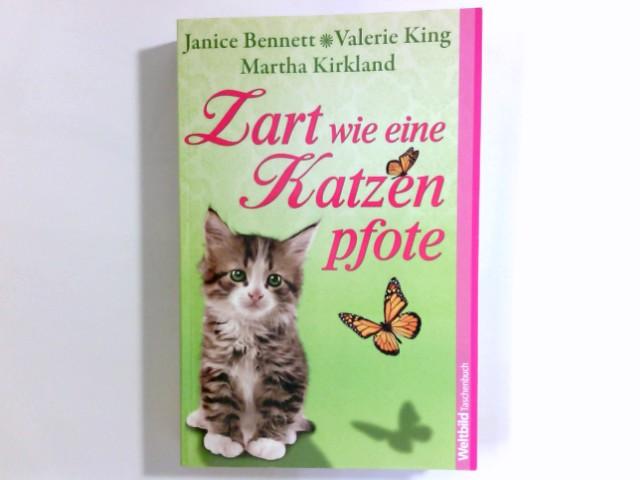 Zart wie eine Katzenpfote : Roman. ; Valerie King ; Martha Kirkland. Aus dem Engl. von Susanne Kregeloh