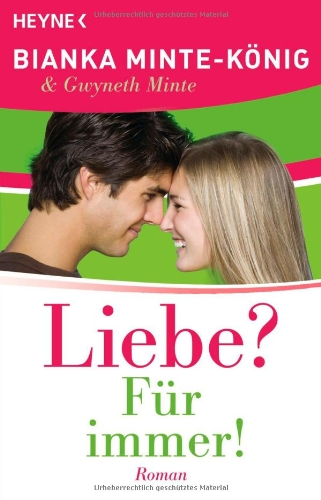 Liebe? Für immer! : Roman. & Gwyneth Minte Orig.-Ausg.