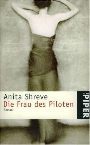 Shreve, Anita: Die Frau des Piloten : Roman. Aus dem Amerikan. von Christine Frick-Gerke / Piper ; 3049 Ungekürzte Taschenbuchausg.