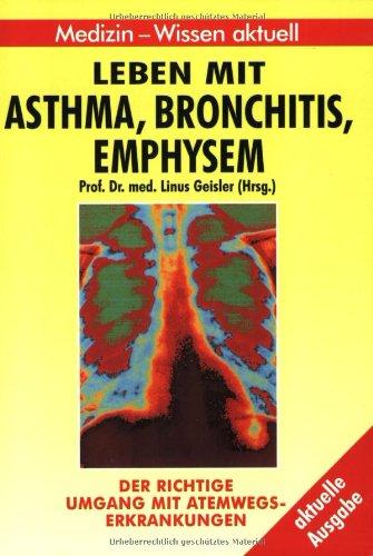 Leben mit Asthma, Bronchitis, Emphysem. Der richtige Umgang mit Atemwegserkrankungen