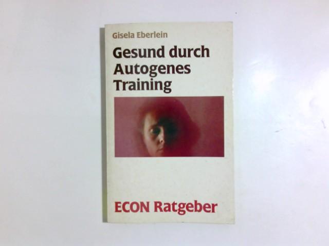 Eberlein, Gisela: Gesund durch autogenes Training. ETB ; 20141 : Econ-Ratgeber : Lebenshilfe 2. Aufl.