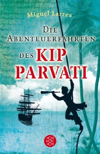 Die Abenteuerfahrten des Kip Parvati. Aus dem Span. von Martin B. Fischer / Fischer ; 80883 : Fischer Schatzinsel