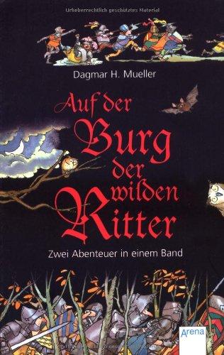 Auf der Burg der wilden Ritter : zwei Abenteuer in einem Band. Zeichn. von Anja Rieger / Arena-Taschenbuch ; 50038 1. Aufl. als Sammelbd.