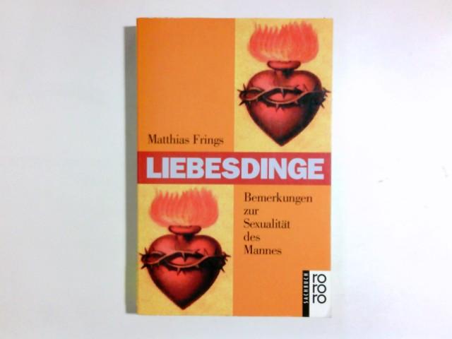 Liebesdinge : Bemerkungen zur Sexualität des Mannes. Mit einem Beitr. von Elmar Kraushaar / Rororo ; 9779 : rororo-Sachbuch