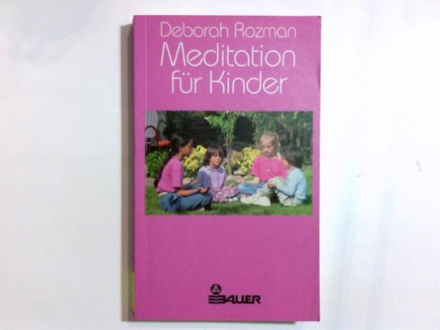 Rozman, Deborah: Meditation für Kinder. [Dt. von Angelika Bardeleben] 1. Aufl., 1. - 5. Tsd.