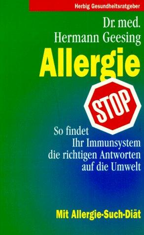 Allergie-Stop : so findet Ihr Abwehrsystem die richtigen Antworten auf die Umwelt ; mit Allergie-Such-Diät. Herbig-Gesundheitsratgeber 3. komplett überarb. und erw. Aufl.