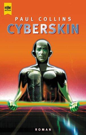 Cyberskin : Roman. Aus dem austral. Engl. von Mike Noris / Heyne-Bücher / 6 / Heyne-Science-fiction & Fantasy ; Bd. 6360 : Science-fiction Dt. Erstausg.
