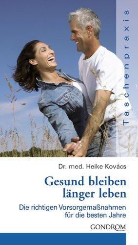 Gesund bleiben, länger leben : die richtigen Vorsorgemaßnahmen für die besten Jahre. Heike Kovács / Taschenpraxis