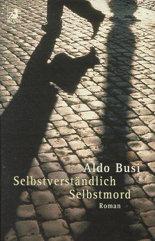 Selbstverständlich Selbstmord : Roman. Aus dem Ital. von Marie Rahn in Zusammenarbeit mit Michael Sternheimer und Aldo Busi / Heyne-Bücher / 62 / Diana-Taschenbuch ; Nr. 0035