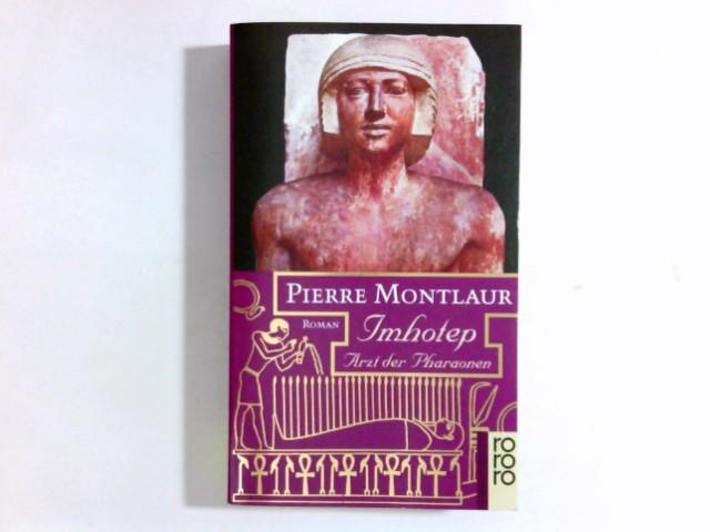 Montlaur, Pierre: Imhotep : Arzt der Pharaonen ; Roman. Dt. von Rita Lutrand und Elisabeth Vieth / Rororo ; 13820 Einmalige Sonderausg.